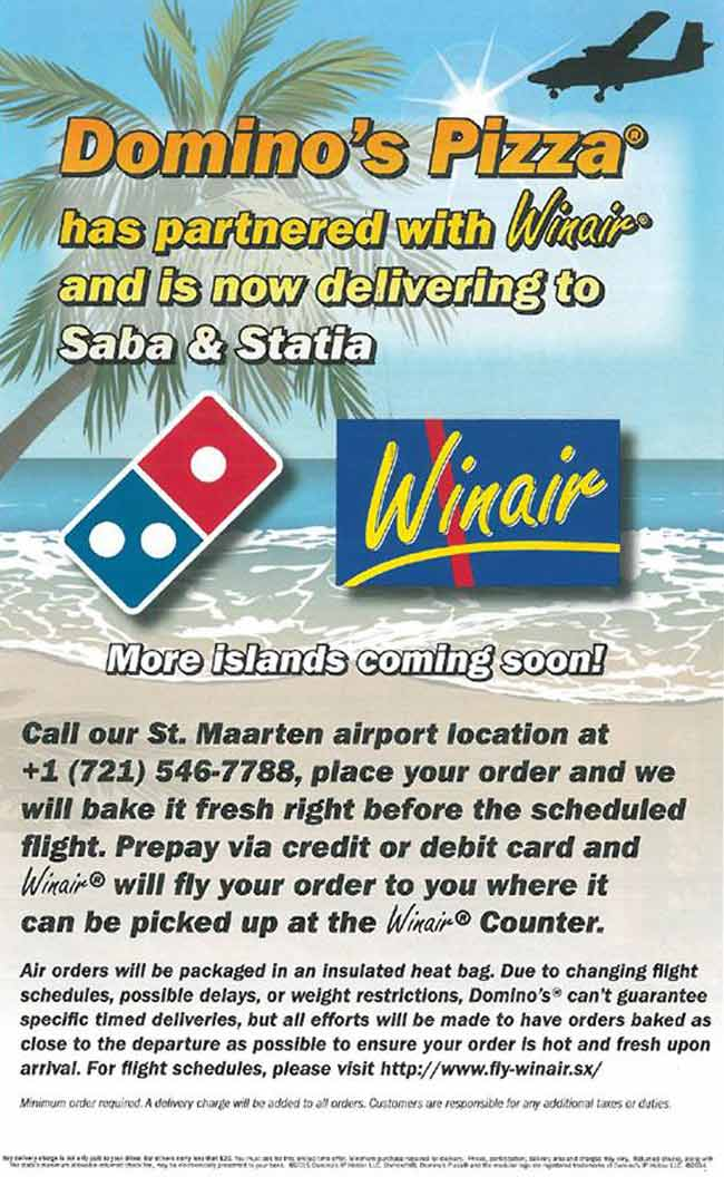 This advertisement from the Domino's Pizza franchise at SXM Airport promises it will add more islands to its international aerial pizza-delivery service soon, but Winair said in August 2015 it had no plans to expand the service beyond the Dutch islands of Saba and Sint Eustatius